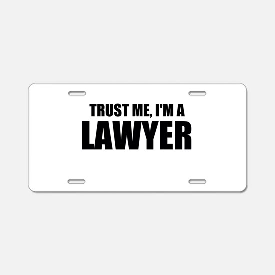 Trust Me, I'm A Lawyer Aluminum License Plate