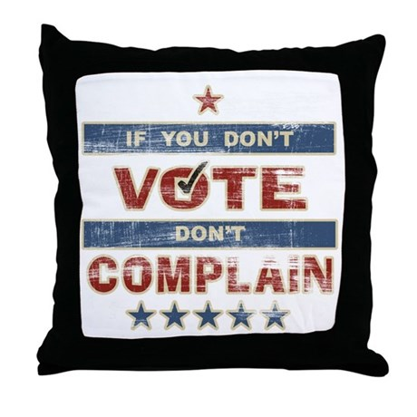 Don't Vote Don't Complain Throw Pillow