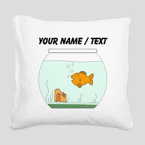Custom Goldfish Bowl Square Canvas Pillow