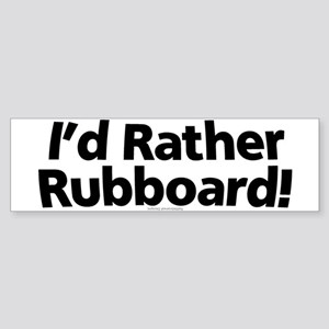 Rather Rubboard Bumper Sticker