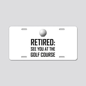 Retired See You At Golf Course Aluminum License Pl