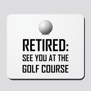 Retired See You At Golf Course Mousepad