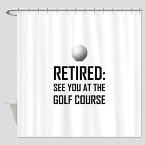 Retired See You At Golf Course Shower Curtain