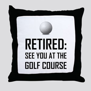 Retired See You At Golf Course Throw Pillow