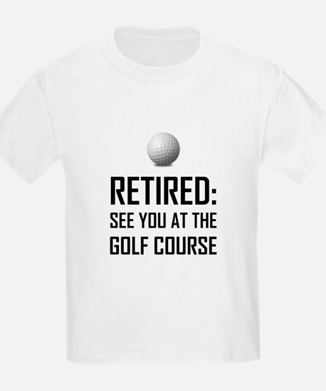 Retired See You At Golf Course T-Shirt