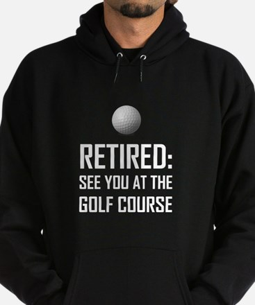 Retired See You At Golf Course Sweatshirt
