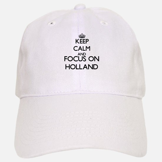 Keep calm and Focus on Holland Baseball Baseball Cap