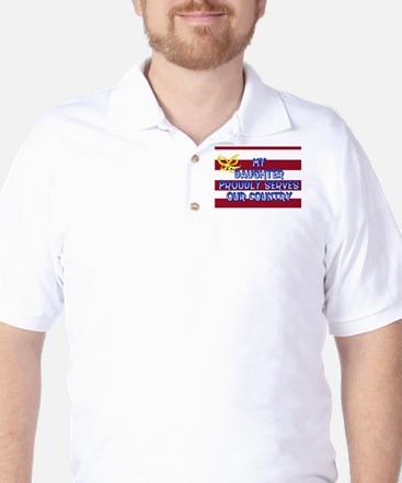 My Daughter Proudly Serves Our Country Golf Shirt