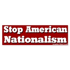 Stop American Nationalism Bumper Sticker
