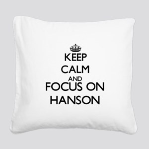 Keep calm and Focus on Hanson Square Canvas Pillow