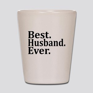 Best Husband Ever. Shot Glass