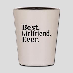 Best Girlfriend Ever. Shot Glass
