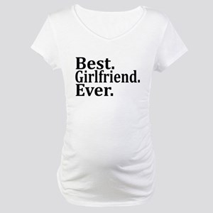 Best Girlfriend Ever. Maternity T-Shirt