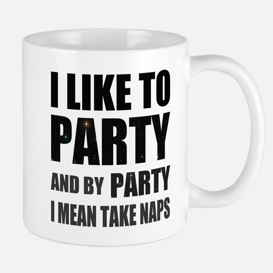 I Like To Party And By Party I Mean Take Naps Mugs