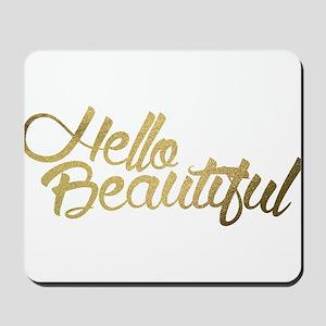 Hello Beautiful Mousepad