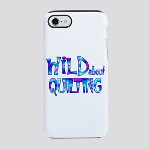 Wild About Quilting iPhone 7 Tough Case