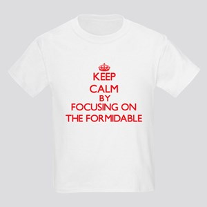 Keep Calm by focusing on The Formidable T-Shirt