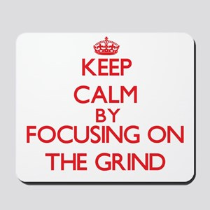 Keep Calm by focusing on The Grind Mousepad