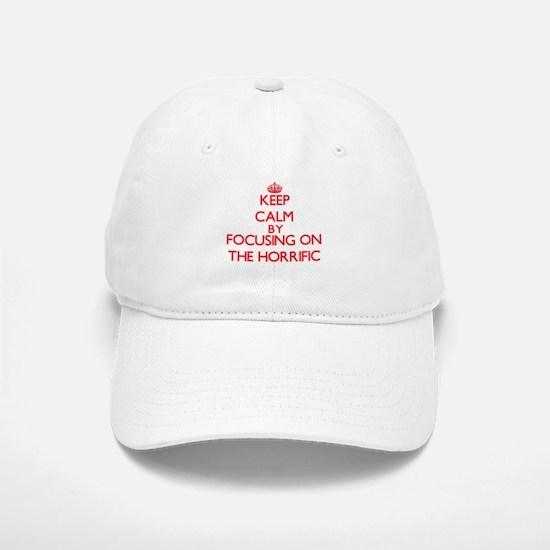 Keep Calm by focusing on The Horrific Baseball Baseball Cap