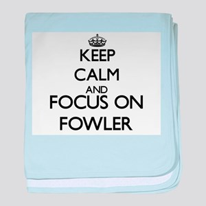 Keep calm and Focus on Fowler baby blanket