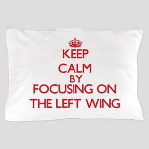 Keep Calm by focusing on The Left Wing Pillow Case