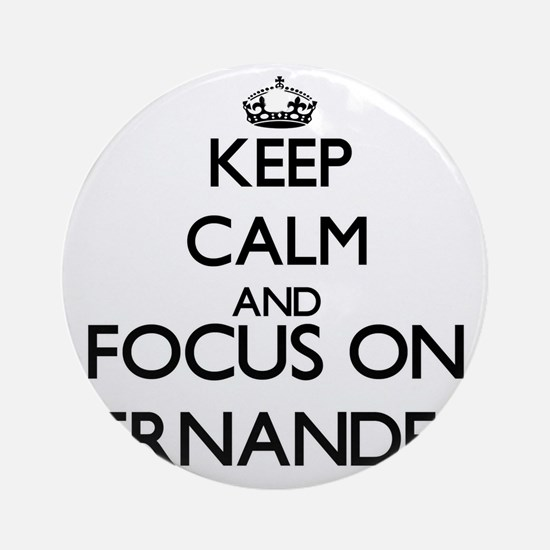 Keep calm and Focus on Fernandez Ornament (Round)