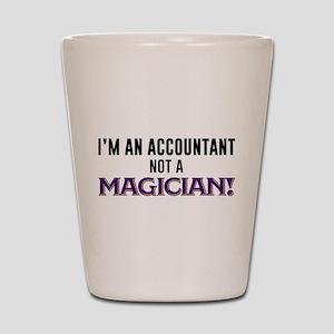 I'm An Accountant Not A Magician Shot Glass