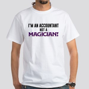 I'm An Accountant Not A Magician White T-Shirt