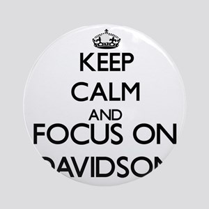 Keep calm and Focus on Davidson Ornament (Round)