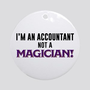 I'm An Accountant Not A Magician Round Ornament