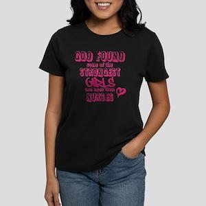 GOD FOUND STRONGEST GIRLS NURSES T-Shirt