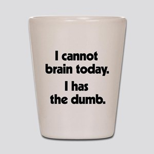 I Cannot Brain Today Shot Glass