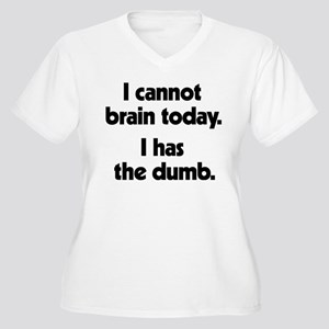 I Cannot Brain To Women's Plus Size V-Neck T-Shirt