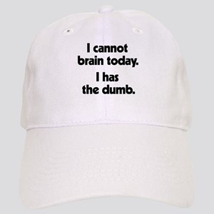 I Cannot Brain Today Cap