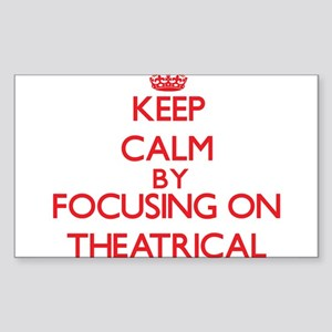 Keep Calm by focusing on Theatrical Sticker
