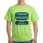 Chains Requied, Whips Optiona Green T-Shirt
