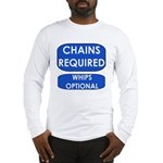 Chains Requied, Whips Optiona Long Sleeve T-Shirt