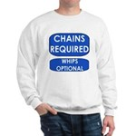 Chains Requied, Whips Optiona Sweatshirt