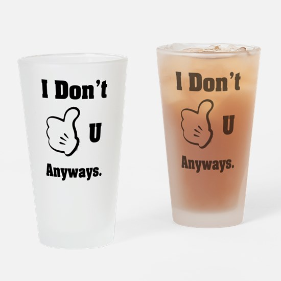I Dont Like you Drinking Glass
