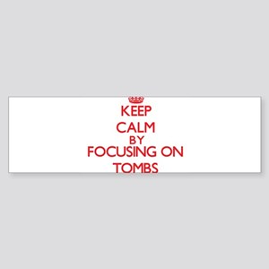 Keep Calm by focusing on Tombs Bumper Sticker