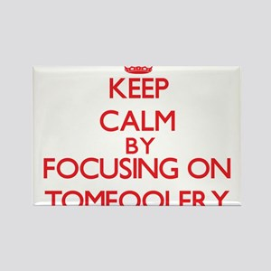 Keep Calm by focusing on Tomfoolery Magnets
