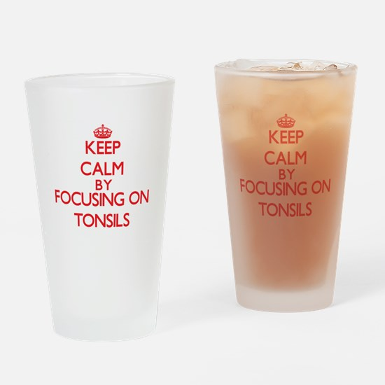 Keep Calm by focusing on Tonsils Drinking Glass