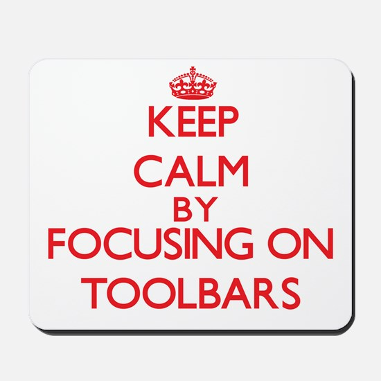 Keep Calm by focusing on Toolbars Mousepad