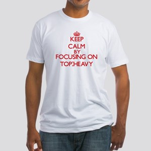 Keep Calm by focusing on Top-Heavy T-Shirt