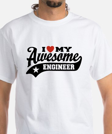 I Love My Awesome Engineer White T-Shirt