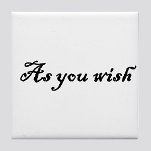 As You Wish Tile Coaster