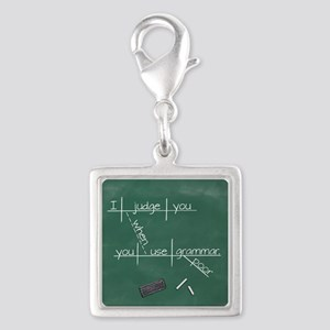 I judge you when you use poor grammar. Charms