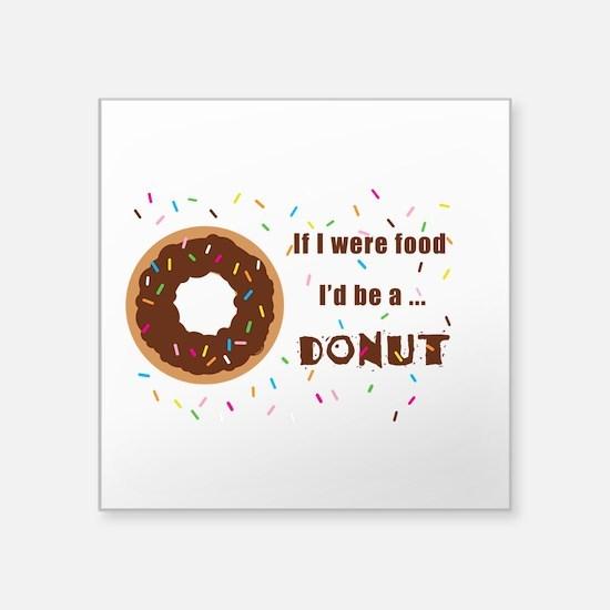 If I Were Food Id Be a Donut Sticker