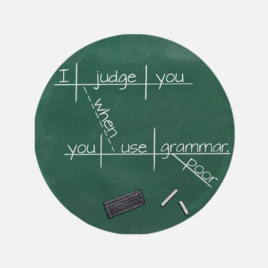 "I judge you when you use poor grammar. 3.5"" Button"