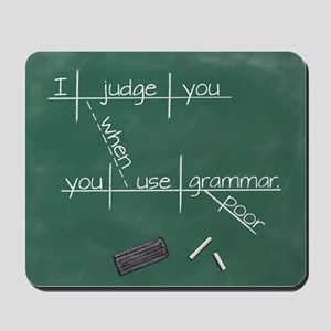 I judge you when you use poor grammar. Mousepad